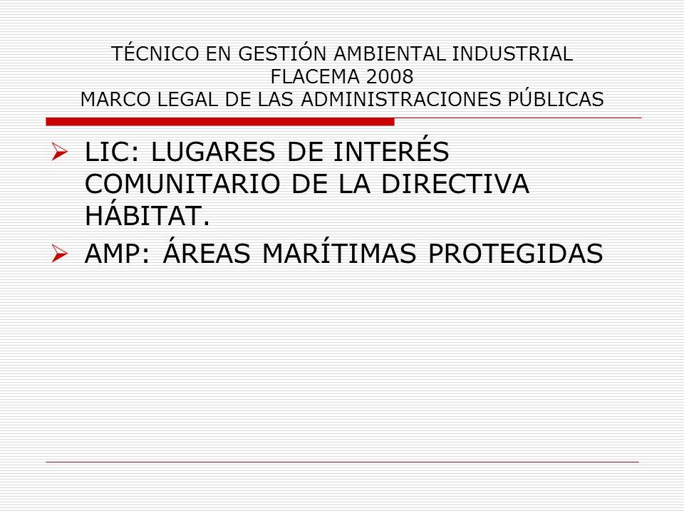 TÉCNICO EN GESTIÓN AMBIENTAL INDUSTRIAL FLACEMA 2008 MARCO LEGAL DE LAS ADMINISTRACIONES PÚBLICAS LIC: LUGARES DE INTERÉS COMUNITARIO DE LA DIRECTIVA