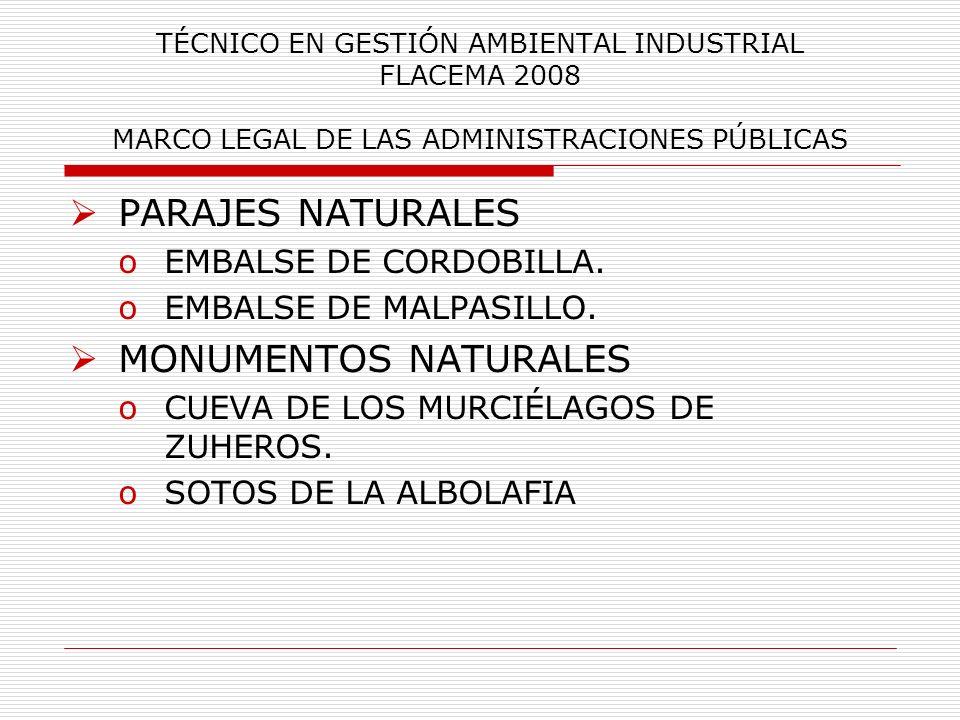 TÉCNICO EN GESTIÓN AMBIENTAL INDUSTRIAL FLACEMA 2008 MARCO LEGAL DE LAS ADMINISTRACIONES PÚBLICAS PARAJES NATURALES oEMBALSE DE CORDOBILLA. oEMBALSE D