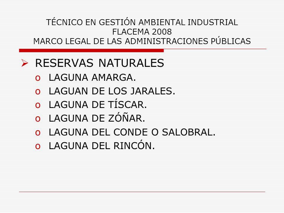 TÉCNICO EN GESTIÓN AMBIENTAL INDUSTRIAL FLACEMA 2008 MARCO LEGAL DE LAS ADMINISTRACIONES PÚBLICAS RESERVAS NATURALES oLAGUNA AMARGA. oLAGUAN DE LOS JA