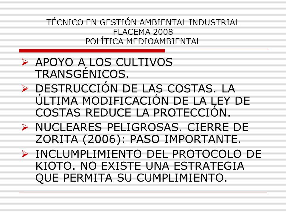 TÉCNICO EN GESTIÓN AMBIENTAL INDUSTRIAL FLACEMA 2008 POLÍTICA MEDIOAMBIENTAL APOYO A LOS CULTIVOS TRANSGÉNICOS. DESTRUCCIÓN DE LAS COSTAS. LA ÚLTIMA M