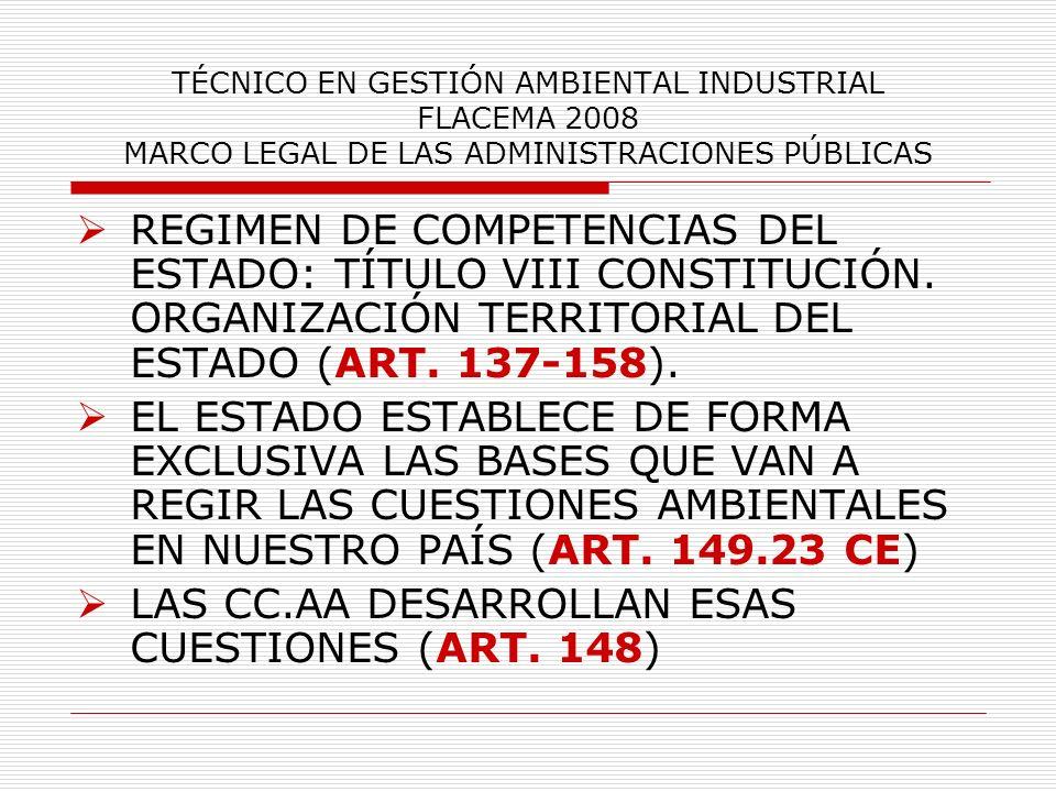 TÉCNICO EN GESTIÓN AMBIENTAL INDUSTRIAL FLACEMA 2008 MARCO LEGAL DE LAS ADMINISTRACIONES PÚBLICAS REGIMEN DE COMPETENCIAS DEL ESTADO: TÍTULO VIII CONS