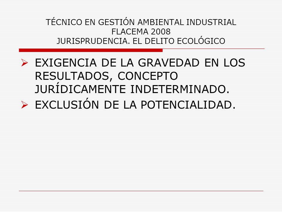 TÉCNICO EN GESTIÓN AMBIENTAL INDUSTRIAL FLACEMA 2008 JURISPRUDENCIA. EL DELITO ECOLÓGICO EXIGENCIA DE LA GRAVEDAD EN LOS RESULTADOS, CONCEPTO JURÍDICA