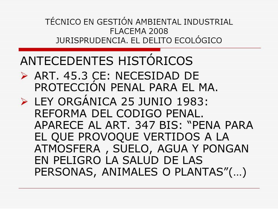 TÉCNICO EN GESTIÓN AMBIENTAL INDUSTRIAL FLACEMA 2008 JURISPRUDENCIA. EL DELITO ECOLÓGICO ANTECEDENTES HISTÓRICOS ART. 45.3 CE: NECESIDAD DE PROTECCIÓN