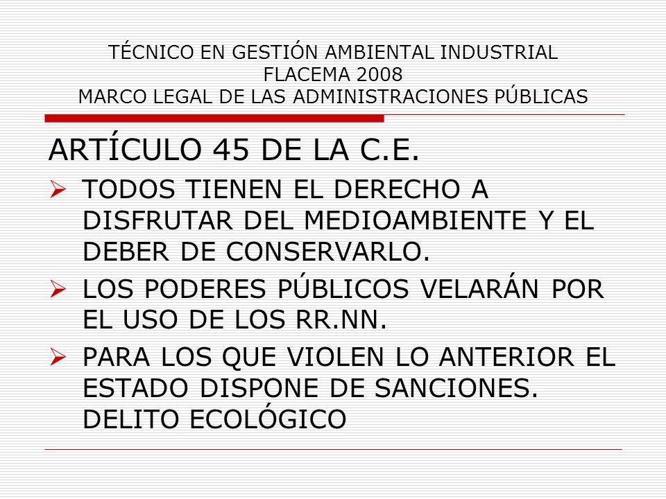 TÉCNICO EN GESTIÓN AMBIENTAL INDUSTRIAL FLACEMA 2008 MARCO LEGAL DE LAS ADMINISTRACIONES PÚBLICAS COMUNIDADES AUTÓNOMAS OSTENTAN COMPETENCIAS PARA DESARROLLAR LA LEGISLACION ESTATAL MEDIANTE NORMAS AUTONÓMICAS.