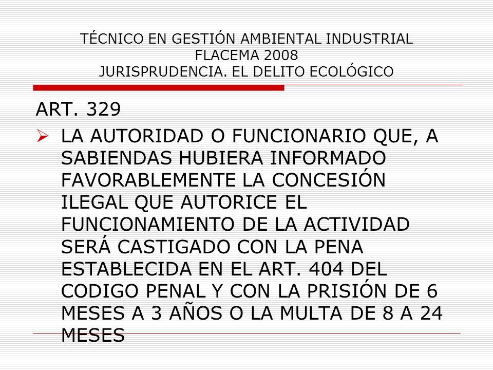 TÉCNICO EN GESTIÓN AMBIENTAL INDUSTRIAL FLACEMA 2008 JURISPRUDENCIA. EL DELITO ECOLÓGICO ART. 329 LA AUTORIDAD O FUNCIONARIO QUE, A SABIENDAS HUBIERA