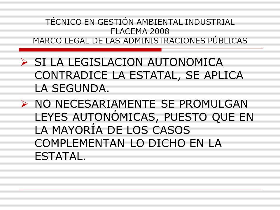 TÉCNICO EN GESTIÓN AMBIENTAL INDUSTRIAL FLACEMA 2008 MARCO LEGAL DE LAS ADMINISTRACIONES PÚBLICAS SI LA LEGISLACION AUTONOMICA CONTRADICE LA ESTATAL,