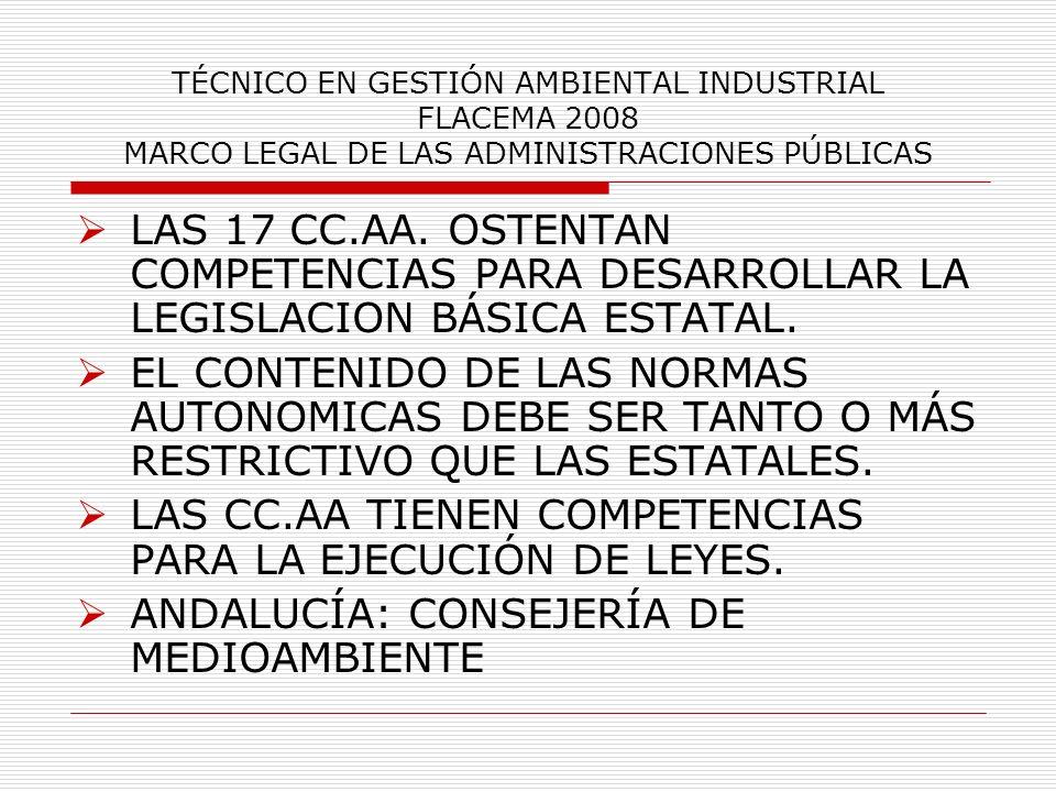 TÉCNICO EN GESTIÓN AMBIENTAL INDUSTRIAL FLACEMA 2008 MARCO LEGAL DE LAS ADMINISTRACIONES PÚBLICAS LAS 17 CC.AA. OSTENTAN COMPETENCIAS PARA DESARROLLAR