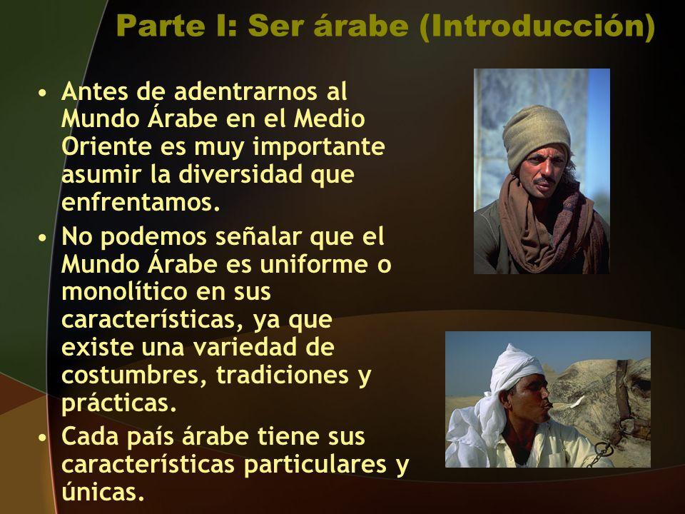 Parte I: Ser árabe (Introducción) Antes de adentrarnos al Mundo Árabe en el Medio Oriente es muy importante asumir la diversidad que enfrentamos.