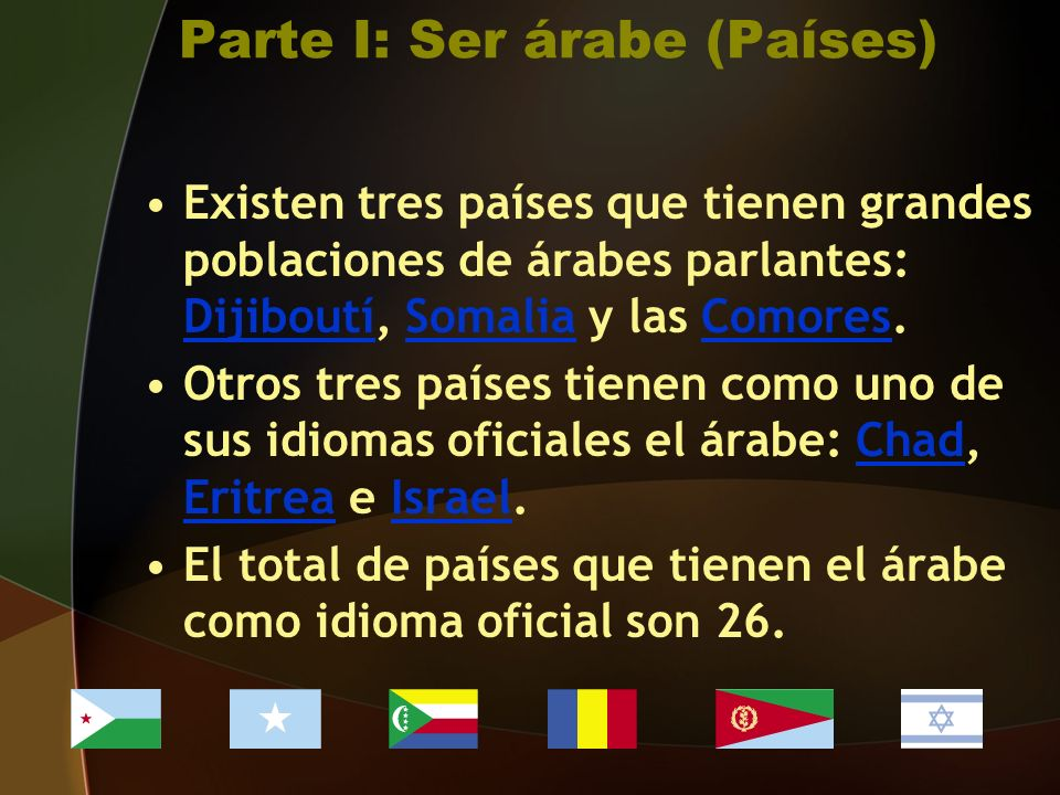 Existen tres países que tienen grandes poblaciones de árabes parlantes: Dijiboutí, Somalia y las Comores.