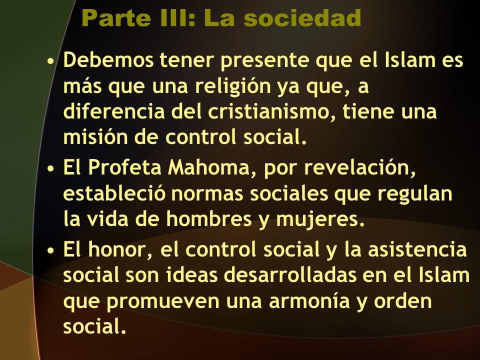 Parte III: La sociedad Debemos tener presente que el Islam es más que una religión ya que, a diferencia del cristianismo, tiene una misión de control social.