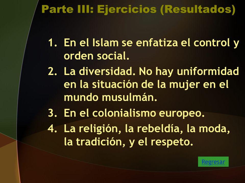 Parte III: Ejercicios (Resultados) 1.En el Islam se enfatiza el control y orden social.