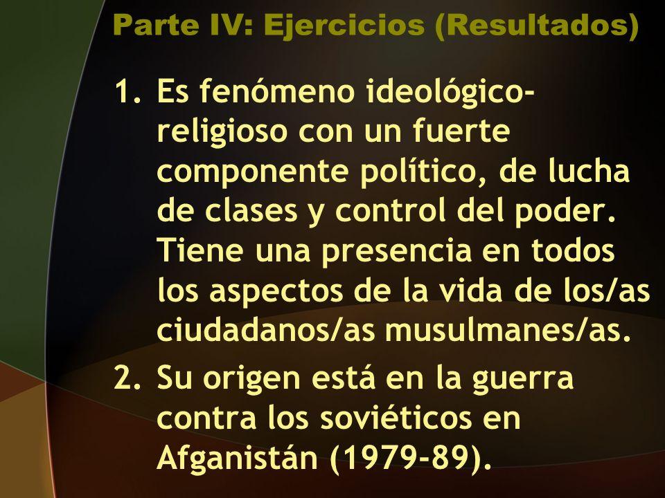 Parte IV: Ejercicios (Resultados) 1.Es fenómeno ideológico- religioso con un fuerte componente político, de lucha de clases y control del poder.