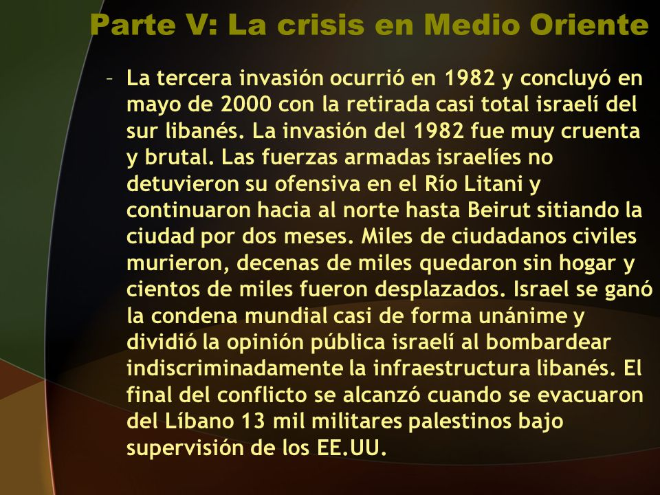 Parte V: La crisis en Medio Oriente –La tercera invasión ocurrió en 1982 y concluyó en mayo de 2000 con la retirada casi total israelí del sur libanés.
