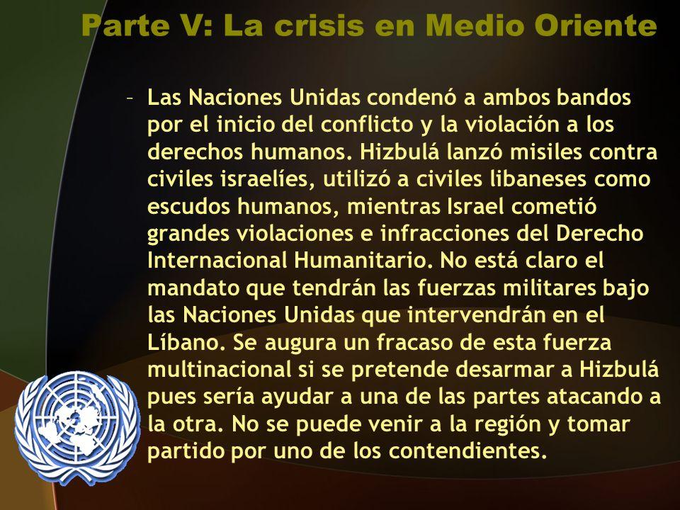Parte V: La crisis en Medio Oriente –Las Naciones Unidas condenó a ambos bandos por el inicio del conflicto y la violación a los derechos humanos.