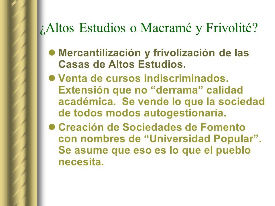 ¿Altos Estudios o Macramé y Frivolité? Mercantilización y frivolización de las Casas de Altos Estudios. Venta de cursos indiscriminados. Extensión que