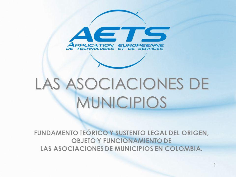 1 LAS ASOCIACIONES DE MUNICIPIOS FUNDAMENTO TEÓRICO Y SUSTENTO LEGAL DEL ORIGEN, OBJETO Y FUNCIONAMIENTO DE LAS ASOCIACIONES DE MUNICIPIOS EN COLOMBIA