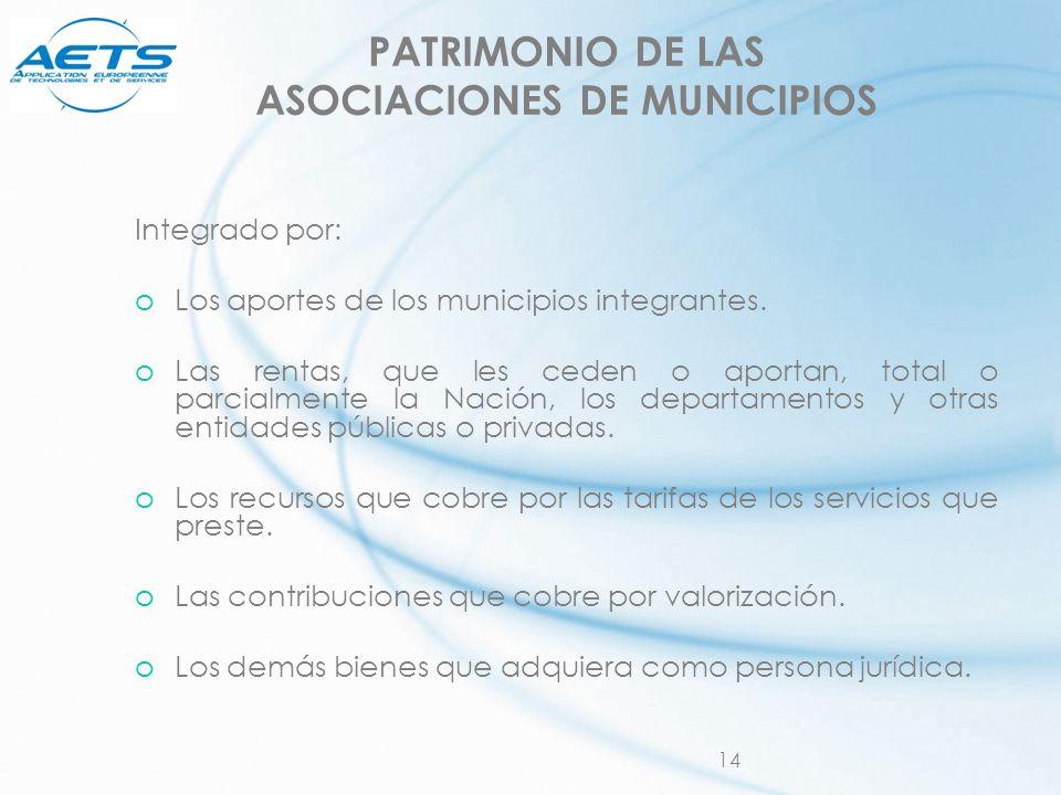 14 PATRIMONIO DE LAS ASOCIACIONES DE MUNICIPIOS Integrado por: oLos aportes de los municipios integrantes. oLas rentas, que les ceden o aportan, total
