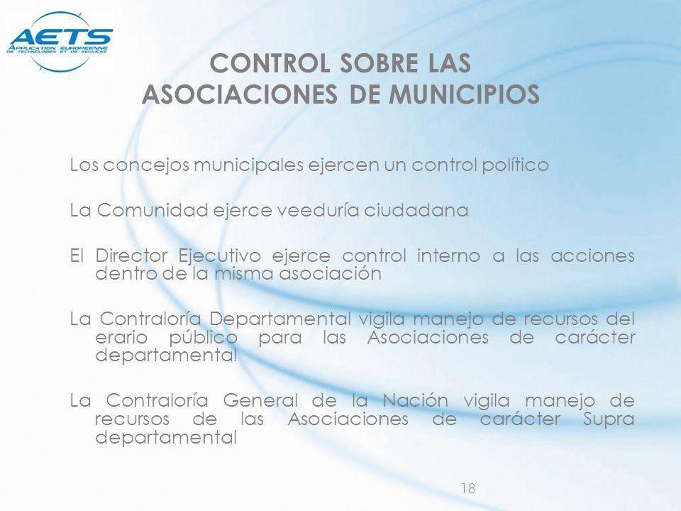 18 CONTROL SOBRE LAS ASOCIACIONES DE MUNICIPIOS Los concejos municipales ejercen un control político La Comunidad ejerce veeduría ciudadana El Directo