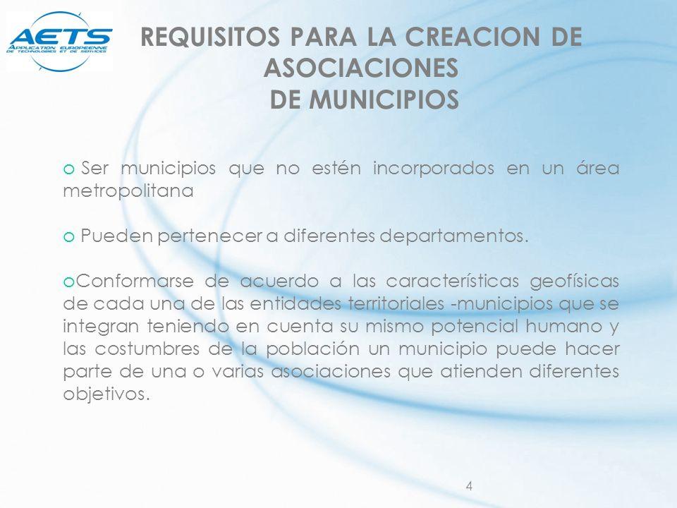 4 REQUISITOS PARA LA CREACION DE ASOCIACIONES DE MUNICIPIOS o Ser municipios que no estén incorporados en un área metropolitana o Pueden pertenecer a