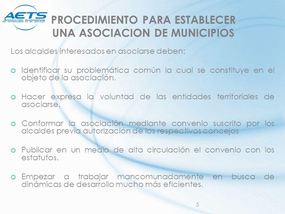 5 PROCEDIMIENTO PARA ESTABLECER UNA ASOCIACION DE MUNICIPIOS Los alcaldes interesados en asociarse deben: oIdentificar su problemática común la cual s