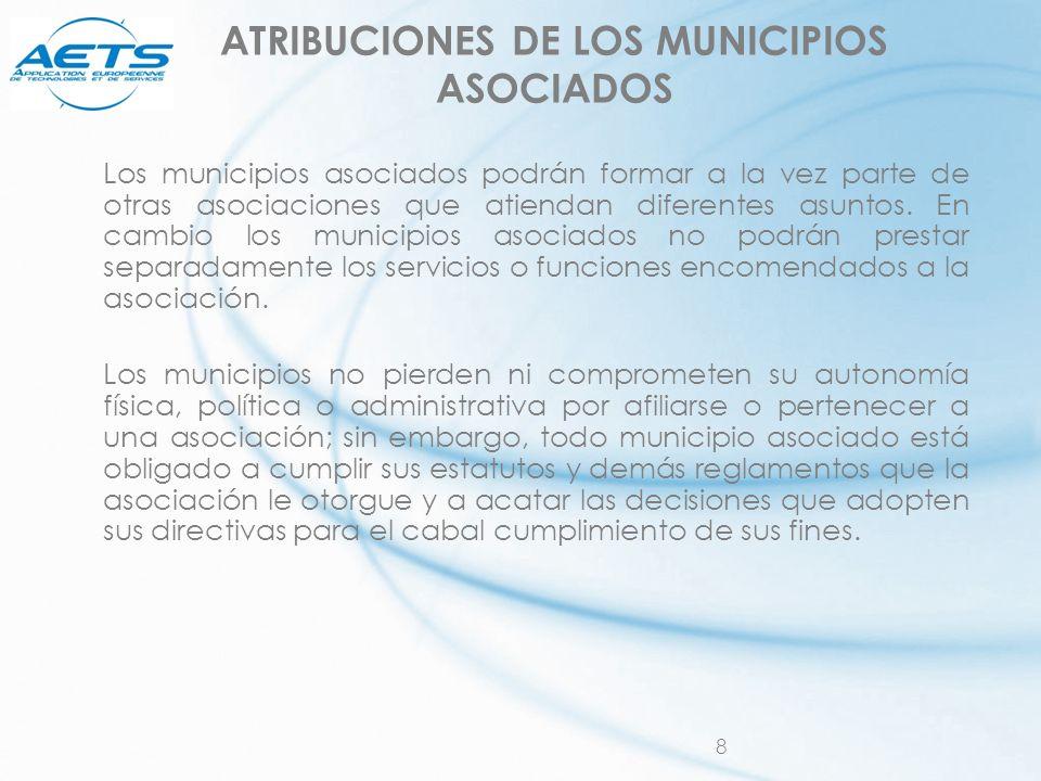8 ATRIBUCIONES DE LOS MUNICIPIOS ASOCIADOS Los municipios asociados podrán formar a la vez parte de otras asociaciones que atiendan diferentes asuntos