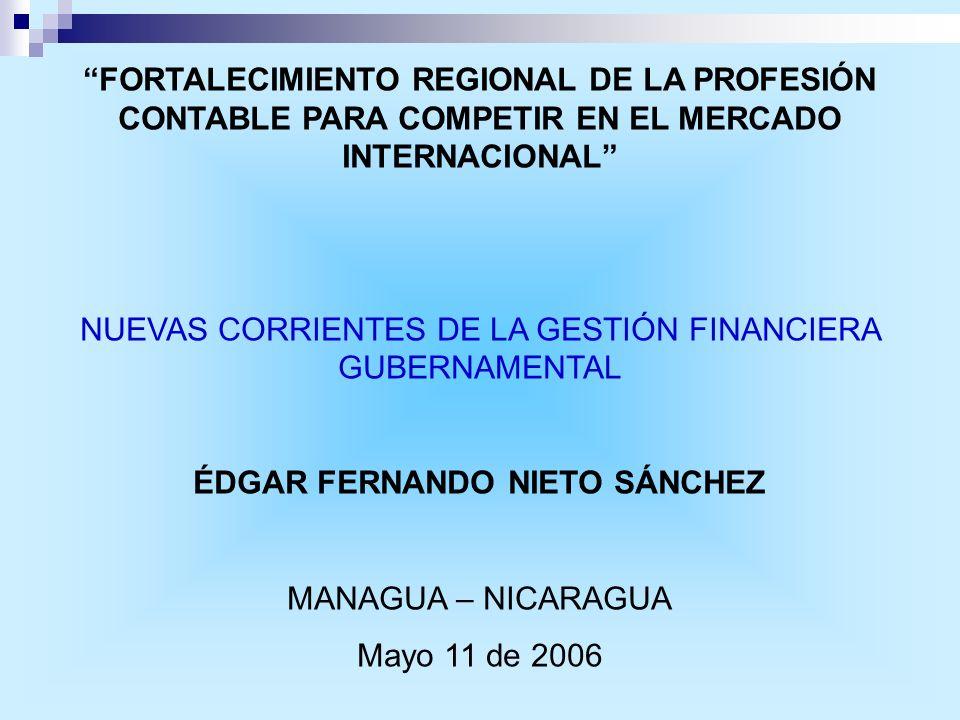 FORTALECIMIENTO REGIONAL DE LA PROFESIÓN CONTABLE PARA COMPETIR EN EL MERCADO INTERNACIONAL NUEVAS CORRIENTES DE LA GESTIÓN FINANCIERA GUBERNAMENTAL É