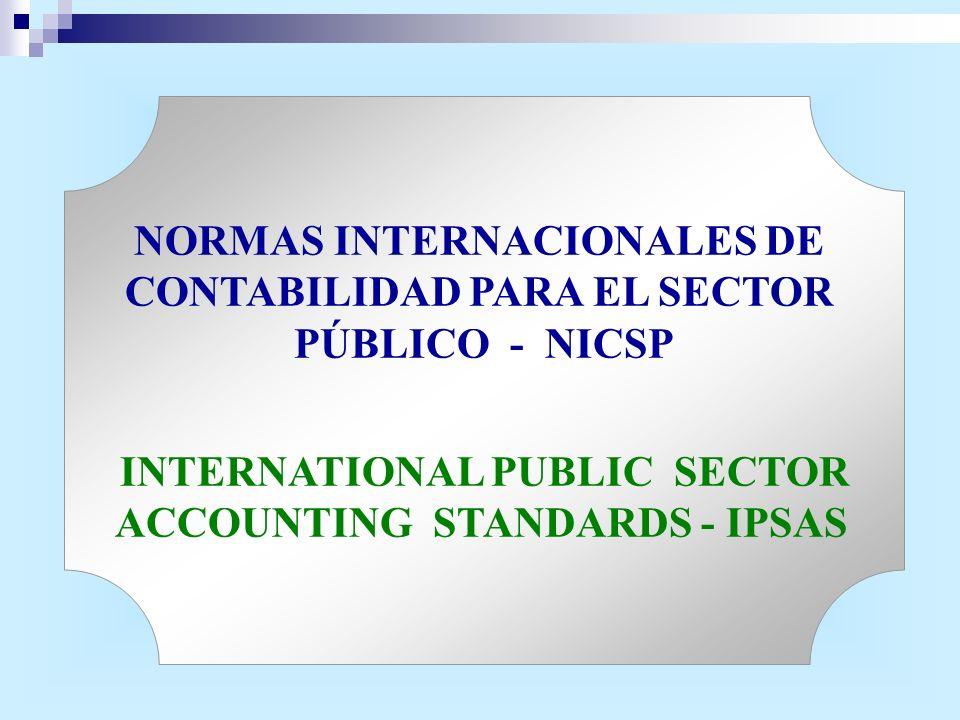 NORMAS INTERNACIONALES DE CONTABILIDAD PARA EL SECTOR PÚBLICO - NICSP INTERNATIONAL PUBLIC SECTOR ACCOUNTING STANDARDS - IPSAS