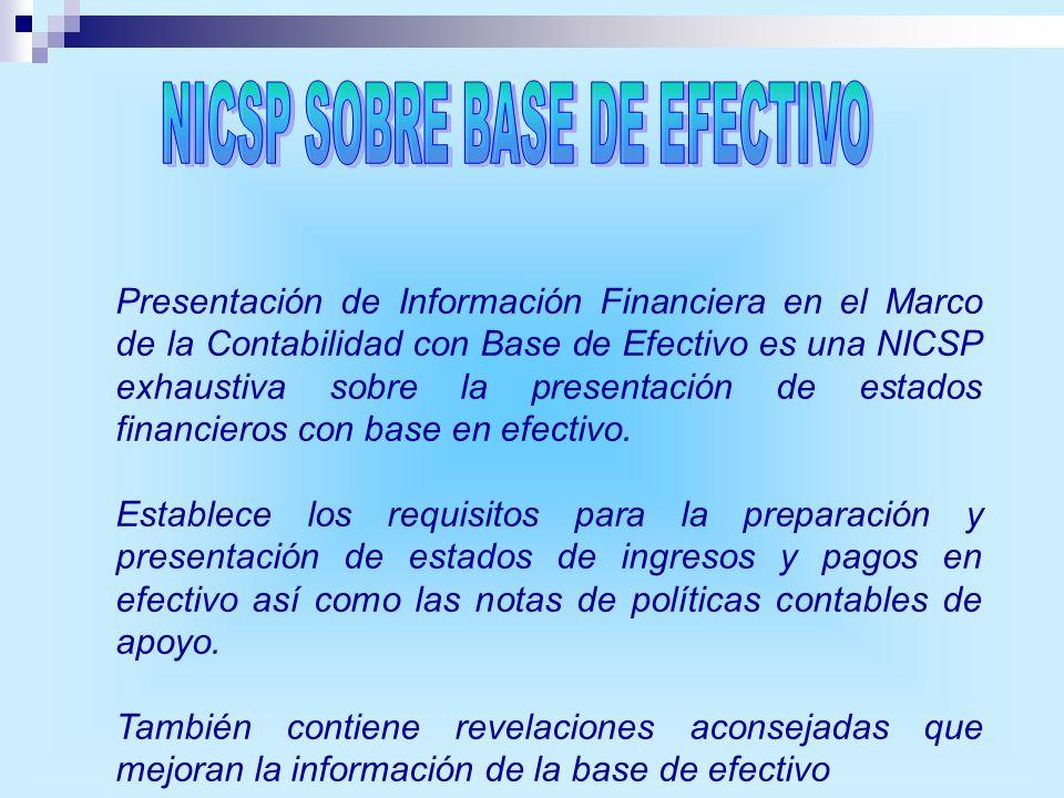 Presentación de Información Financiera en el Marco de la Contabilidad con Base de Efectivo es una NICSP exhaustiva sobre la presentación de estados fi