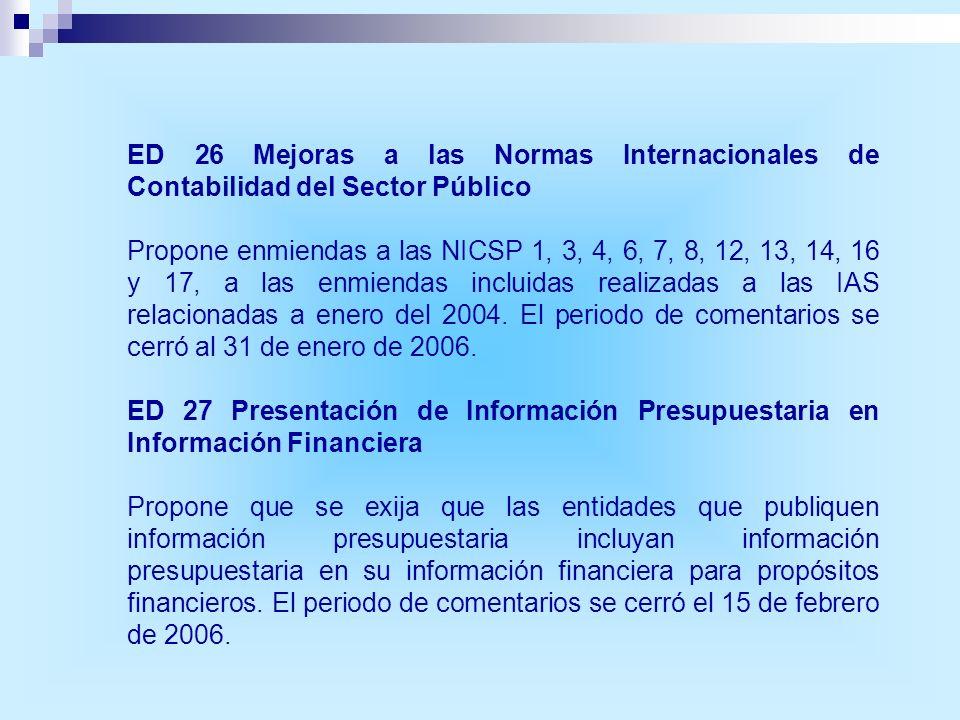 ED 26 Mejoras a las Normas Internacionales de Contabilidad del Sector Público Propone enmiendas a las NICSP 1, 3, 4, 6, 7, 8, 12, 13, 14, 16 y 17, a l