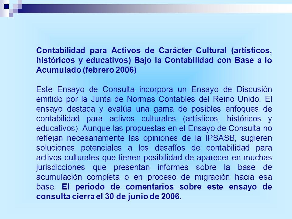 Contabilidad para Activos de Carácter Cultural (artísticos, históricos y educativos) Bajo la Contabilidad con Base a lo Acumulado (febrero 2006) Este