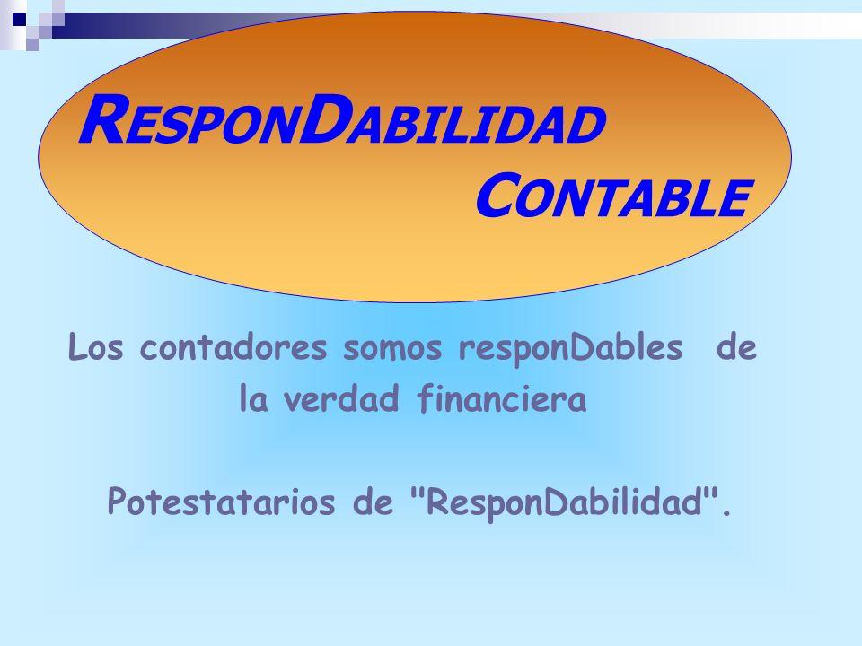 R ESPON D ABILIDAD C ONTABLE Los contadores somos responDables de la verdad financiera Potestatarios de