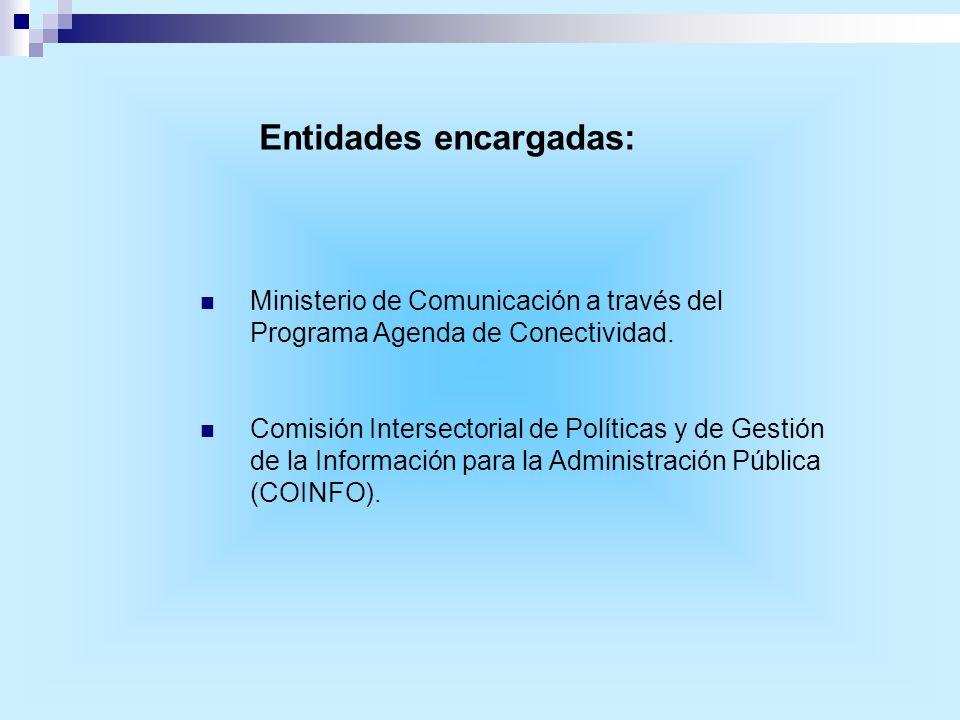 Entidades encargadas: Ministerio de Comunicación a través del Programa Agenda de Conectividad. Comisión Intersectorial de Políticas y de Gestión de la