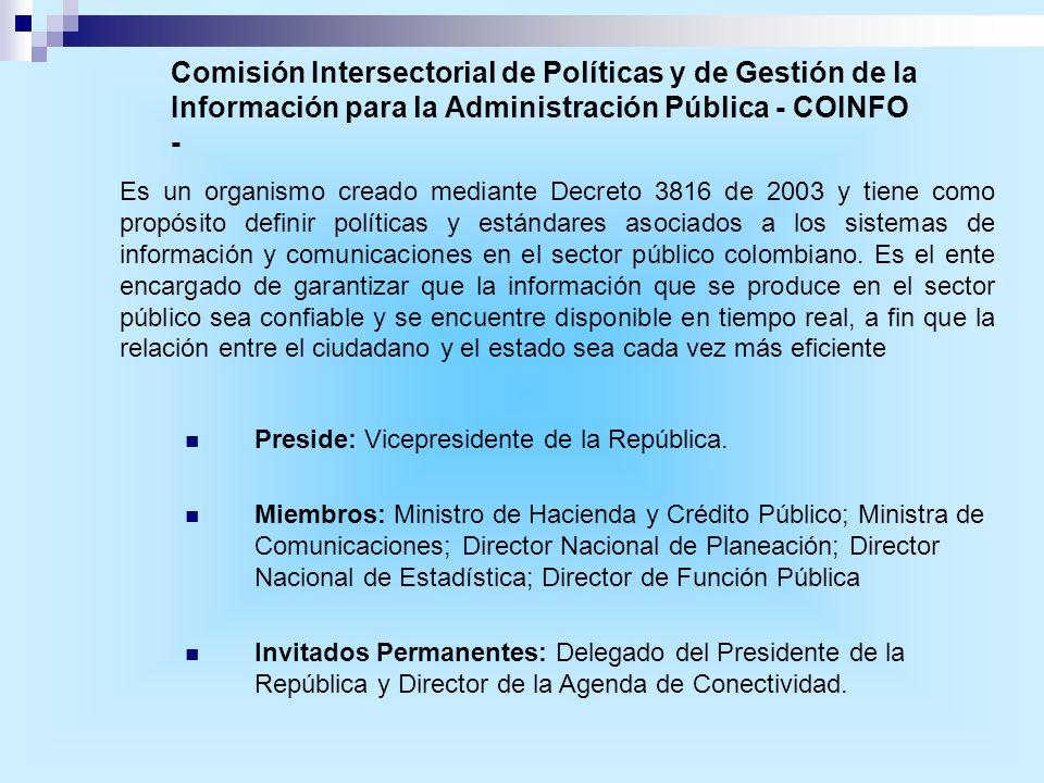Es un organismo creado mediante Decreto 3816 de 2003 y tiene como propósito definir políticas y estándares asociados a los sistemas de información y c