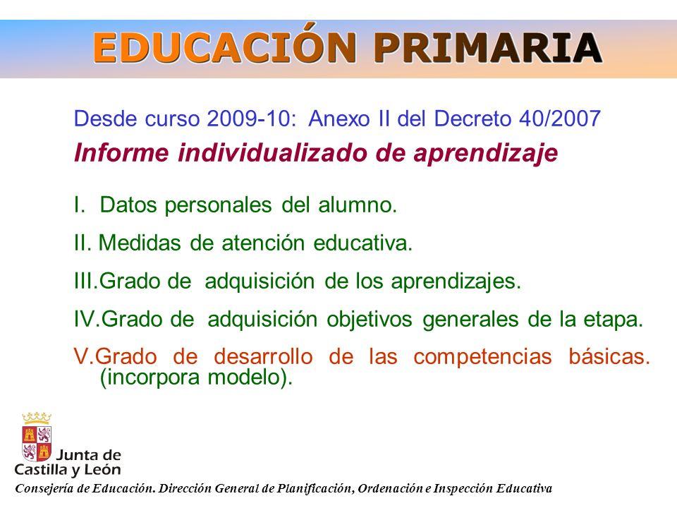 Consejería de Educación. Dirección General de Planificación, Ordenación e Inspección Educativa Desde curso 2009-10: Anexo II del Decreto 40/2007 Infor