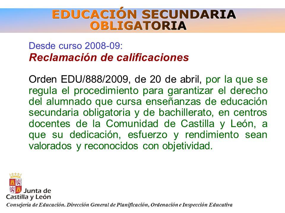 Consejería de Educación. Dirección General de Planificación, Ordenación e Inspección Educativa Desde curso 2008-09: Reclamación de calificaciones Orde