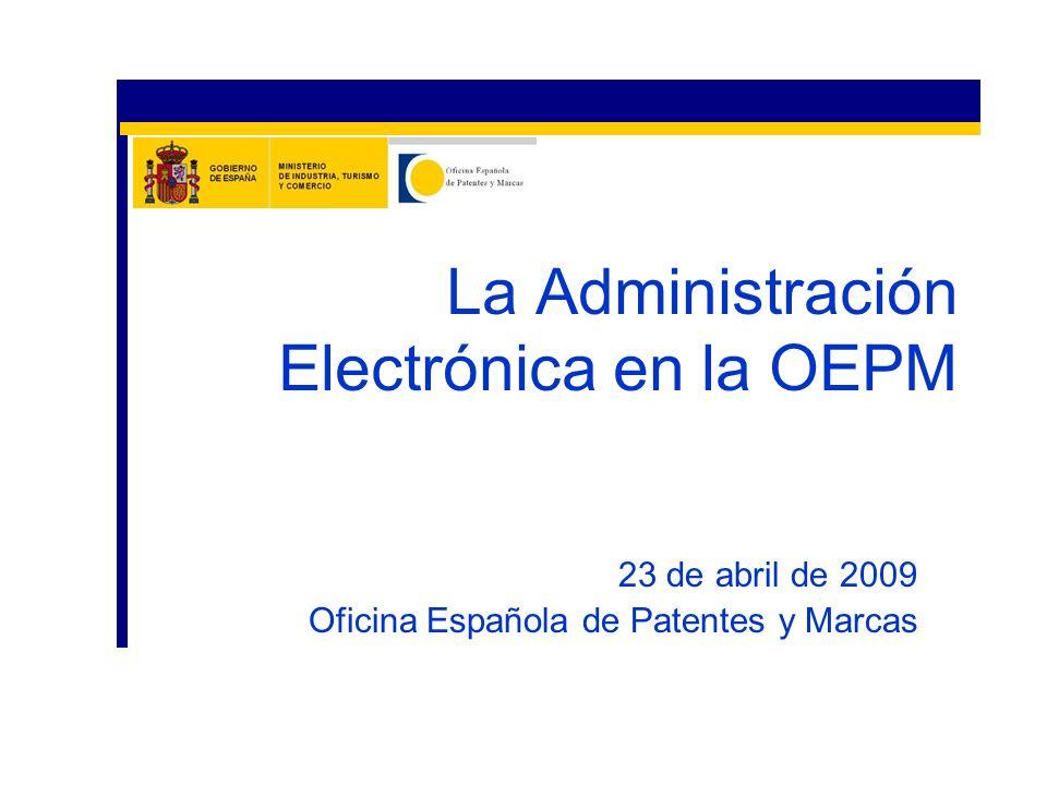 23 de abril de 2009 Oficina Española de Patentes y Marcas La Administración Electrónica en la OEPM