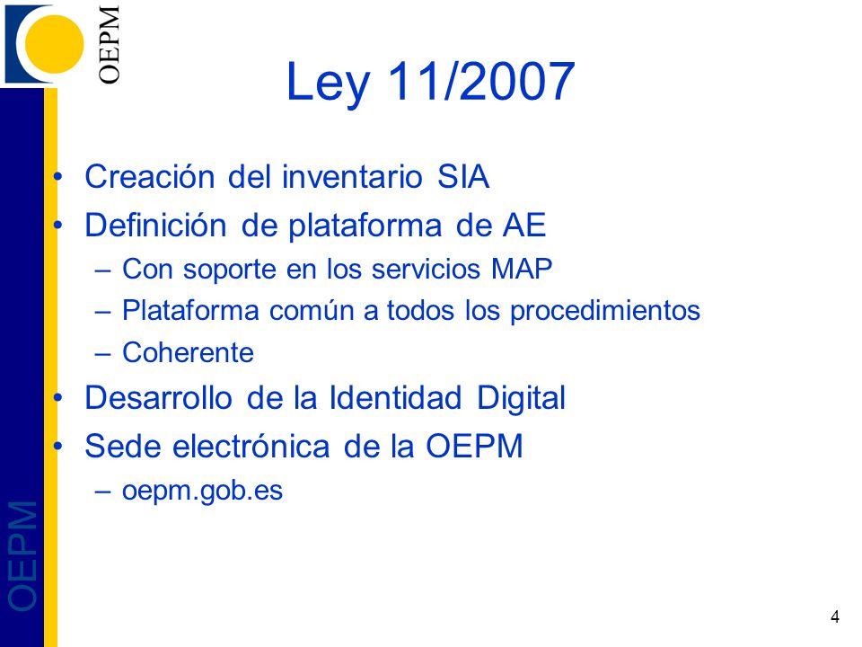 4 OEPM Ley 11/2007 Creación del inventario SIA Definición de plataforma de AE –Con soporte en los servicios MAP –Plataforma común a todos los procedimientos –Coherente Desarrollo de la Identidad Digital Sede electrónica de la OEPM –oepm.gob.es