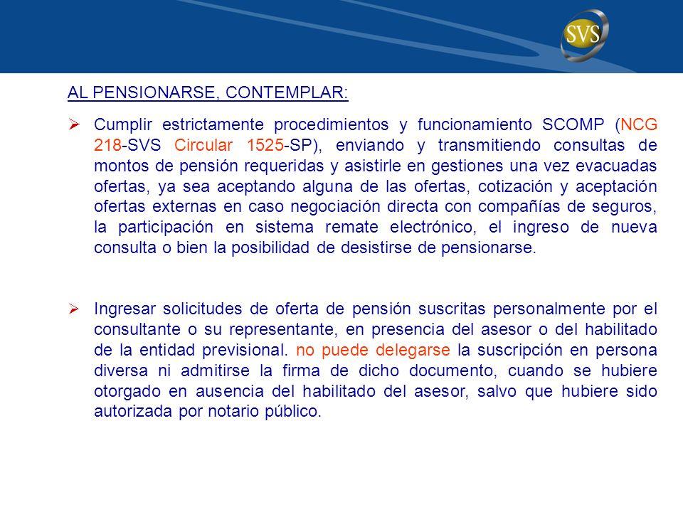 AL PENSIONARSE, CONTEMPLAR: Cumplir estrictamente procedimientos y funcionamiento SCOMP (NCG 218-SVS Circular 1525-SP), enviando y transmitiendo consu