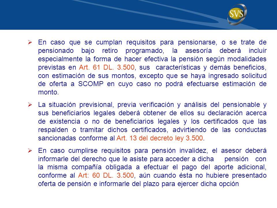 En caso que se cumplan requisitos para pensionarse, o se trate de pensionado bajo retiro programado, la asesoría deberá incluir especialmente la forma