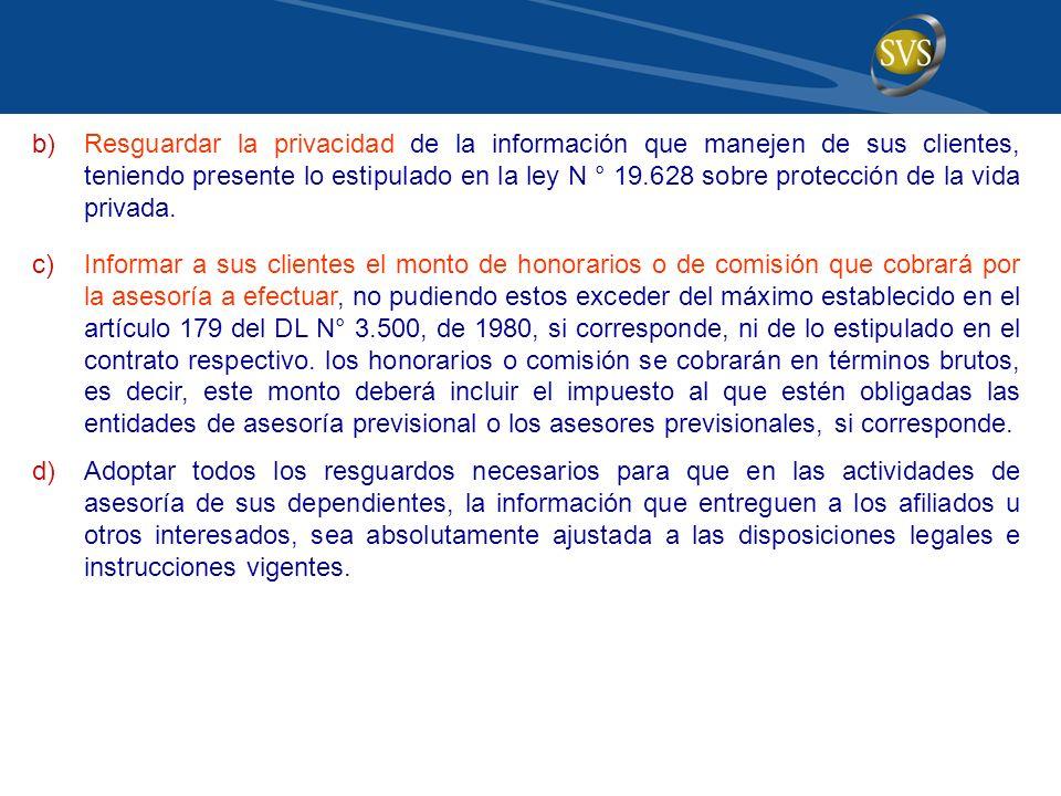 b)Resguardar la privacidad de la información que manejen de sus clientes, teniendo presente lo estipulado en la ley N ° 19.628 sobre protección de la