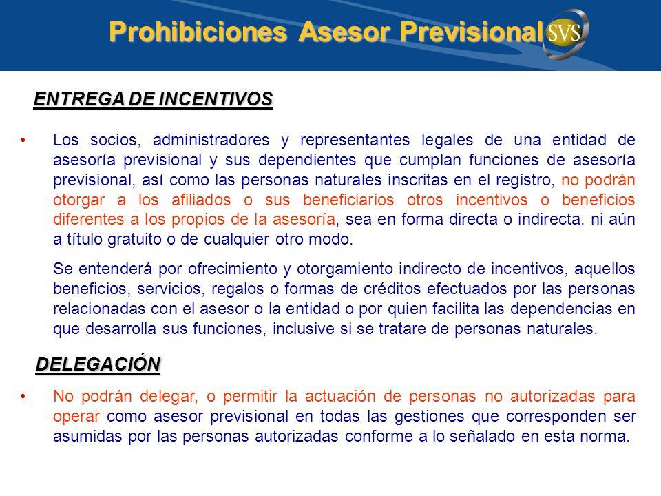Prohibiciones Asesor Previsional Los socios, administradores y representantes legales de una entidad de asesoría previsional y sus dependientes que cu