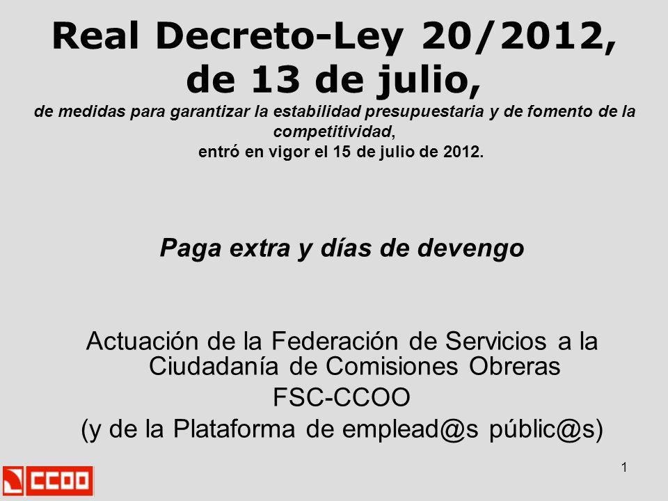 2 Los artículos 2, 3 y 6 del citado Real Decreto-Ley establecen que el personal al servicio del sector público no percibirán la paga extraordinaria o equivalente del mes de diciembre del año 2012.