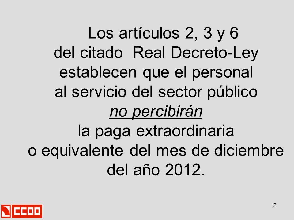 2 Los artículos 2, 3 y 6 del citado Real Decreto-Ley establecen que el personal al servicio del sector público no percibirán la paga extraordinaria o