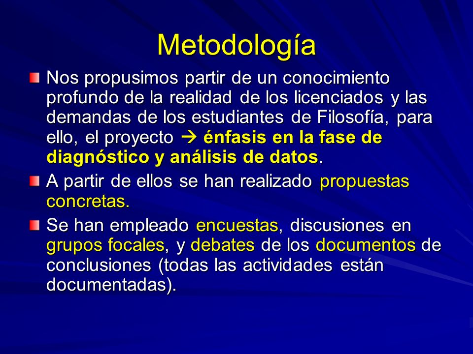 Metodología Nos propusimos partir de un conocimiento profundo de la realidad de los licenciados y las demandas de los estudiantes de Filosofía, para e