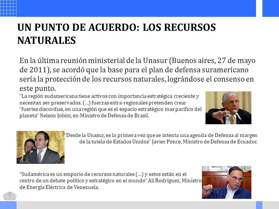 UN PUNTO DE ACUERDO: LOS RECURSOS NATURALES En la última reunión ministerial de la Unasur (Buenos aires, 27 de mayo de 2011), se acordó que la base pa