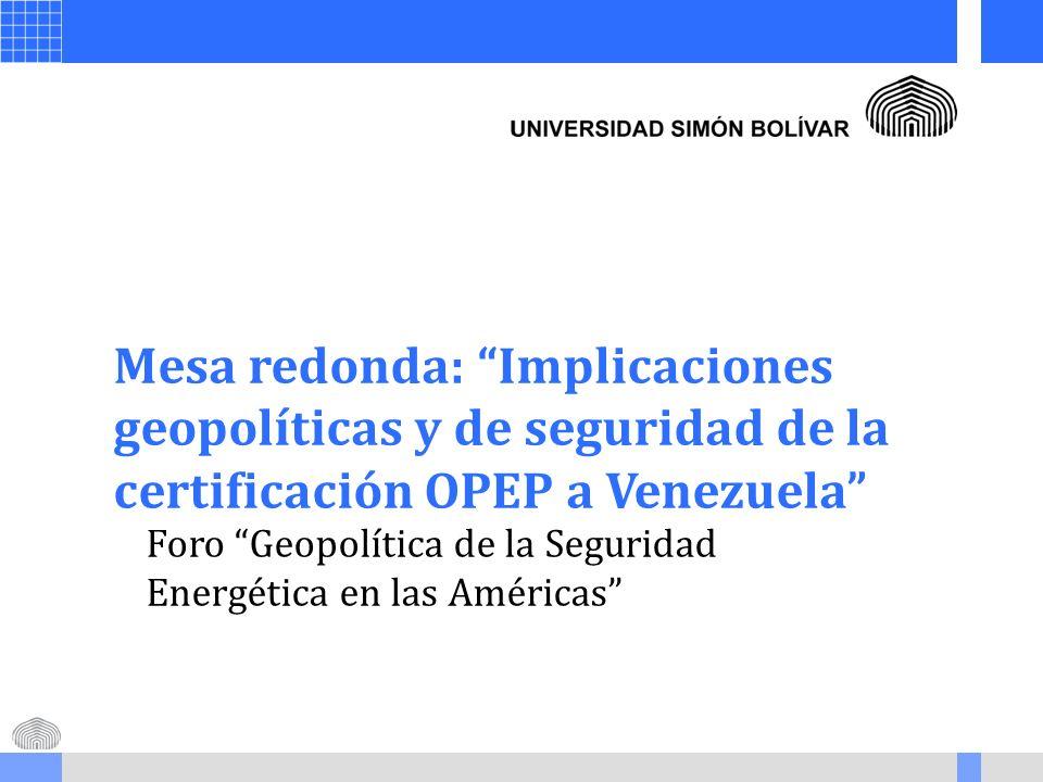 Mesa redonda: Implicaciones geopolíticas y de seguridad de la certificación OPEP a Venezuela Foro Geopolítica de la Seguridad Energética en las Améric