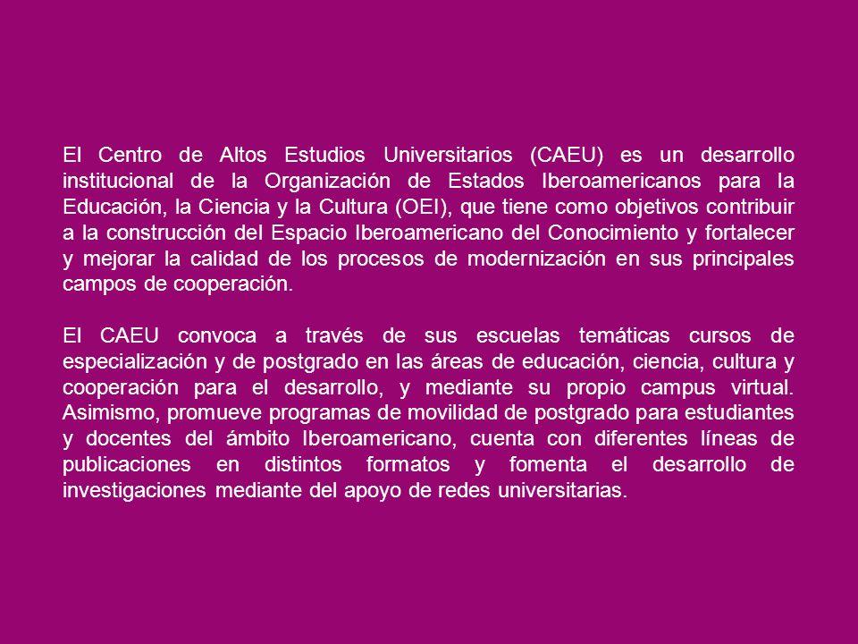 El Centro de Altos Estudios Universitarios (CAEU) es un desarrollo institucional de la Organización de Estados Iberoamericanos para la Educación, la C