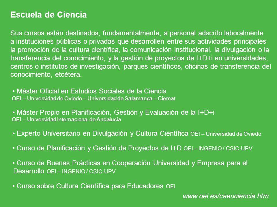 Escuela de Ciencia Sus cursos están destinados, fundamentalmente, a personal adscrito laboralmente a instituciones públicas o privadas que desarrollen