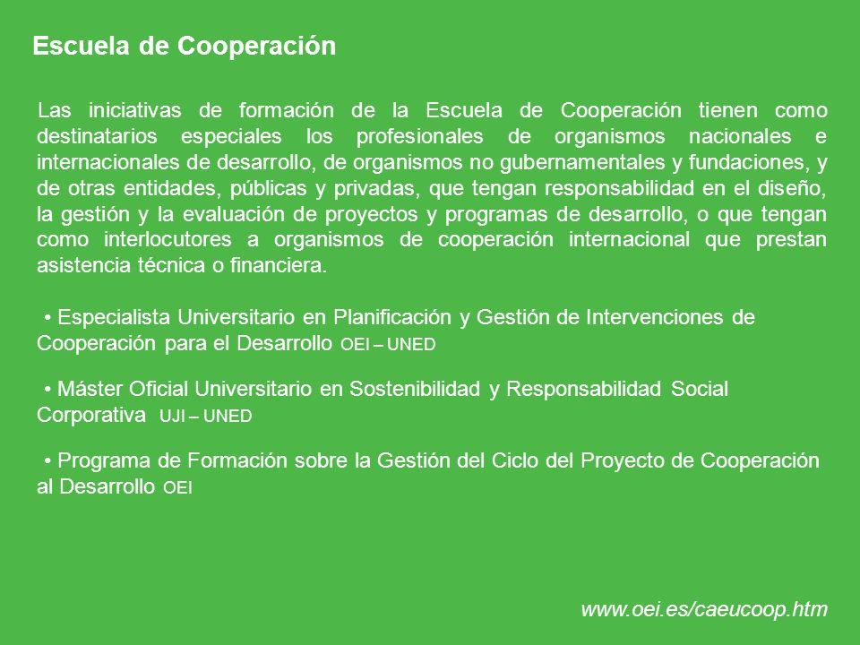 Escuela de Cooperación Las iniciativas de formación de la Escuela de Cooperación tienen como destinatarios especiales los profesionales de organismos