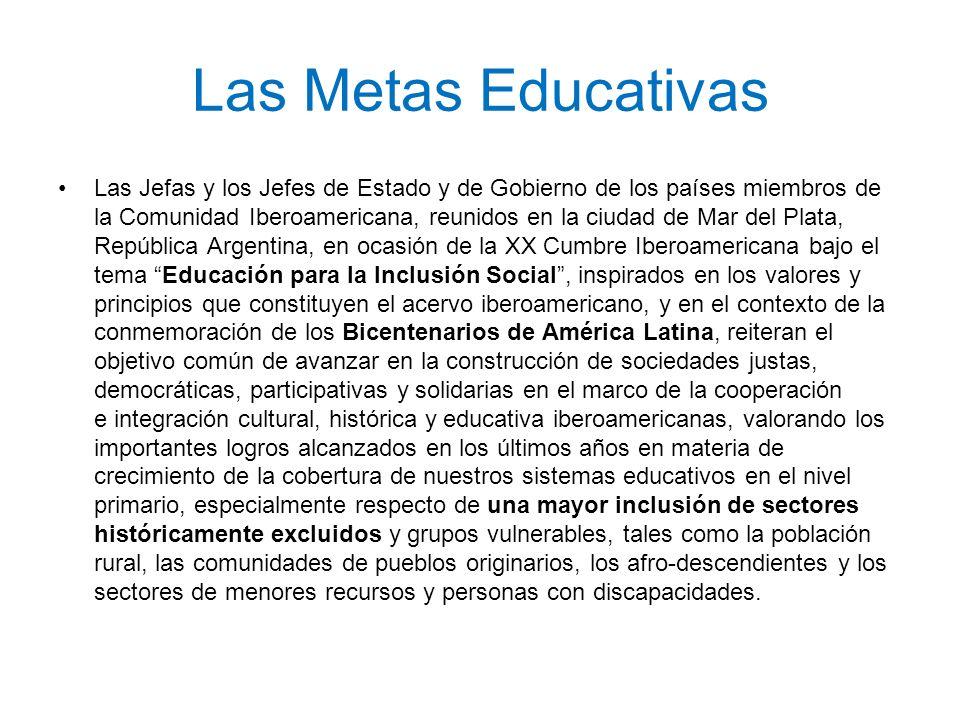 Las Metas Educativas Las Jefas y los Jefes de Estado y de Gobierno de los países miembros de la Comunidad Iberoamericana, reunidos en la ciudad de Mar